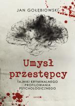 Umysł przestępcy - Tajniki kryminalnego profilowania psychologicznego, Jan Gołębiowski