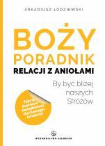 Boży poradnik relacji z Aniołami  - By być bliżej naszych Stróżów, Arkadiusz Łodziewski
