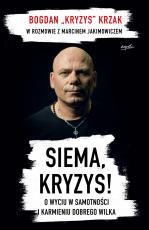"""Siema, Kryzys! - O wyciu w samotności i karmieniu dobrego wilka, Bogdan """"Kryzys"""" Krzak,  Marcin Jakimowicz"""