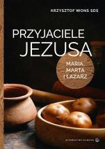 Przyjaciele Jezusa Lectio divina z Marią, Martą i Łazarzem - Lectio divina z Marią, Martą i Łazarzem, ks. Krzysztof Wons SDS