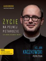 Życie na pełnej petardzie CD - czyli wiara, polędwica i miłość, ks. Jan Kaczkowski, Piotr Żyłka