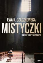 Mistyczki. Historie kobiet wybranych - Historie kobiet wybranych, Ewa K. Czaczkowska