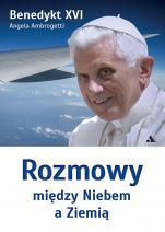 Rozmowy między Niebem a Ziemią  - , Benedykt XVI, Angela Ambrogetti