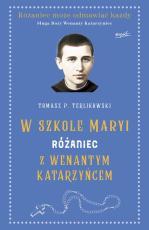 Różaniec z Wenantym Katarzyńcem - W szkole Maryi, Tomasz P. Terlikowski