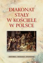Diakonat stały w Kościele w Polsce - Historia-teologia-wyzwania, Waldemar Rozynkowski