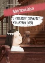 O niegrzecznej dziewczynce, która została świętą - Święta Gemma Galgani, Aleksandra Polewska