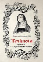 Tęsknota Opowieść o Magdalenie Mortęskiej - Opowieść o Magdalenie Mortęskiej, Małgorzata Borkowska OSB