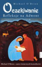 Oczekiwanie refleksje na adwent - Refleksje na Adwent, Michael O'Brien