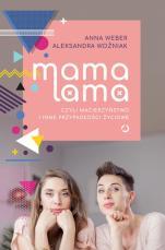 Mama lama czyli macierzyństwo i inne przypadłości - , Anna Weber, Aleksandra Woźniak