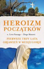 Heroizm początków - Pierwsze trzy lata objawień w Medjugorje, Livio Fanzaga, Diego Manetti