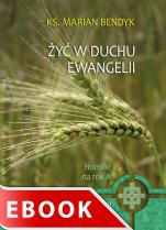 Żyć w duchu Ewangelii - Homilie na rok A, ks. Marian Bendyk