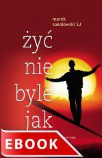 Żyć nie byle jak - , Marek Sokołowski SJ