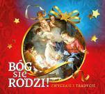 Bóg się rodzi! - Zwyczaje i tradycje, Urszula Haśkiewicz, ks. Łukasz Grabiasz