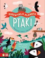 Ptaki Niezwykła planeta - Poznawaj, twórz, odkrywaj!, Mike Unwin, Pau Morgan