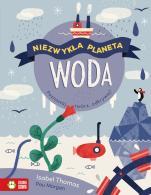 Woda Niezwykła planeta - Poznawaj, twórz, odkrywaj!, Isabel Thomas, Pau Morgan