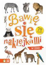 W zoo Bawię się naklejkami  - Bawię się naklejkami, red. Joanna Liszewska