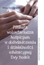 Posługa wolontariusza hospicjum w doświadczeniu i działalności edukacyjnej Ewy Bodek - , Anna Seredyńska