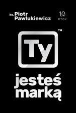 Ty jesteś marką - , ks. Piotr Pawlukiewicz