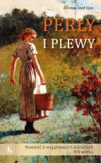 Perły i plewy - Powieść o wyjątkowych kobietach XIX wieku, Zdzisław J. Kijas OFMConv