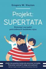 Projekt: Supertata - Dziesięć narzędzi potrzebnych każdemu ojcu, Gregory W. Slayton