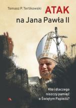 Atak na Jana Pawła II - Kto i dlaczego niszczy pamięć o Świętym Papieżu?, Tomasz P. Terlikowski