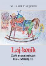 Laj-konik czyli nieznana młodość brata Kolumby  - czyli nieznana młodość brata Kolumby , ks. Łukasz Kamykowski