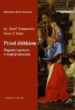 Przed żłóbkiem  - Magowie i pasterze w tradycji antycznej, ks. Józef Naumowicz, Sever J. Voicu