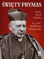 Święty Prymas - , kard. Karol Wojtyła, ks. Waldemar Chrostowski