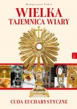 Wielka tajemnica wiary cuda eucharystyczne - Cuda eucharystyczne, Małgorzata Pabis