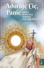 Adoruję Cię, Panie - Adoracje Najświętszego Sakramentu ze św. Janem Pawłem II, Wojciech Jaroń