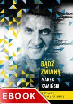 Bądź zmianą - , Marek Kamiński, Joanna Podsadecka