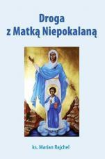 Droga z Matką Niepokalaną - , ks. Marian Rajchel
