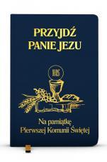 Przyjdź, Panie Jezu (granatowy) - Na pamiątkę Pierwszej Komunii Świętej, oprac. ks. Stanisław Groń SJ