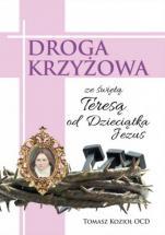 Droga krzyżowa ze Świętą Teresą od Dzieciątka Jezus  - , Tomasz Kozioł OCD