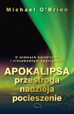 Apokalipsa: przestroga, nadzieja, pocieszenie - O widmach kataklizmu i niezawodnym zwycięstwie, Michael O'Brien