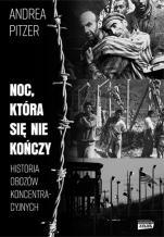 Noc, która się nie kończy  - Historia obozów koncentracyjnych, Andrea Pitzer