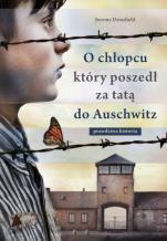 O chłopcu, który poszedł za tatą do Auschwitz  - Prawdziwa historia, Jeremy Dronfield