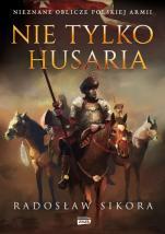 Nie tylko husaria - Nieznane oblicze polskiej armii, Radosław Sikora