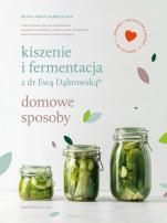 Kiszenie i fermentacja z dr Ewą Dąbrowską - Domowe sposoby, Praca zbiorowa