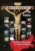 Z Chrystusem do końca - Męczeństwo Sług Bożych w Związku Sowieckim , ks. Krzysztof Pożarski