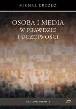 Osoba i media w prawdzie i uczciwości - , Michał Drożdż