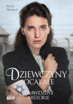 Dziewczyny ocalałe Prawdziwe historie - Kobiety, które przetrwały Holocaust, Anna Herbich