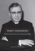Święty codzienności Święty Josemaria Escriva oczami psychologa - Święty Josemaria Escriva oczami psychologa, Gerard J. M. van den Aardweg