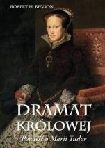 Dramat królowej - Powieść o Marii Tudor , Robert Hugh Benson