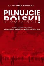 Pilnujcie Polski! - Kazania wygłoszone podczas Patriotycznych Pielgrzymek Kibiców na Jasną Górę, ks. Jarosław Wąsowicz