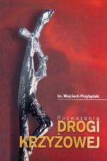 Rozważania drogi krzyżowej ks. Wojciech Przybylski  - , ks. Wojciech Przybylski