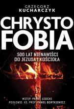 Chrystofobia  - 500 lat nienawiści do Jezusa i Kościoła, Grzegorz Kucharczyk