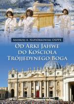 Od Arki Jahwe do Kościoła Trójjedynego Boga - , Andrzej Napiórkowski OSPPE