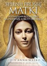 Spełnij prośbę Matki - Rozważania różańcowe na pierwsze soboty miesiąca, Lidia Anna Waśko