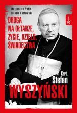 Kard. Stefan Wyszyński. Droga na ołtarze, życie, dzieło, świadectwa - , Małgorzata Pabis, Izabela Kozłowska